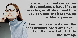 Here you can find resources that explains what affiliate marketing is all about and how you can join and become an affiliate yourself.